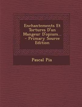 Paperback Enchantements et Tortures d'un Mangeur d'Opium... - Primary Source Edition Book