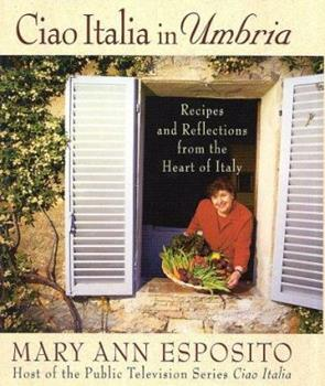 Ciao Italia in Umbria: Recipes and Reflections from the Heart of Italy 0312303297 Book Cover