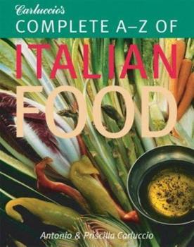 Carluccio's Complete A-Z of Italian Food 1844005291 Book Cover