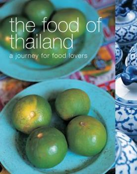 The Food of Thailand: A Journey for Food Lovers (Food Of Series) 1552856828 Book Cover