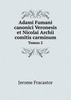 Paperback Adami Fumani Canonici Veronesis et Nicolai Archii Comitis Carminum Tomus 2 Book