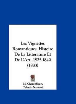 Hardcover Les Vignettes Romantiques : Histoire de la Litterature et de L'Art, 1825-1840 (1883) Book
