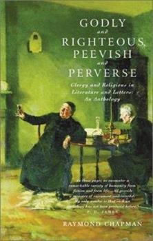 Godly and Righteous, Peevish and Perverse: Clergy and Religious in Literature and Letters : An Anthology 0802812139 Book Cover