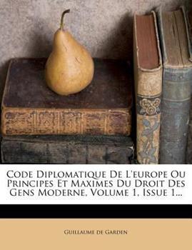 Paperback Code Diplomatique de l'Europe Ou Principes Et Maximes Du Droit Des Gens Moderne, Volume 1, Issue 1... Book