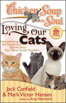 Chicken Soup for the Soul: Loving Our Cats: Heartwarming and Humorous Stories about our Feline Family Members (Chicken Soup for the Soul)