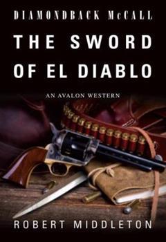 Diamondback McCall: The Sword of El Diablo - Book #3 of the Diamondback McCall
