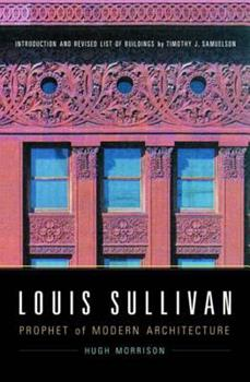 Louis Sullivan: Prophet of Modern Architecture, Revised Edition 0393321614 Book Cover