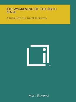 Hardcover The Awakening of the Sixth Sense : A Look into the Great Unknown Book
