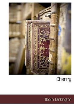 Cherry (The Works of Booth Tarkington) 1110423446 Book Cover