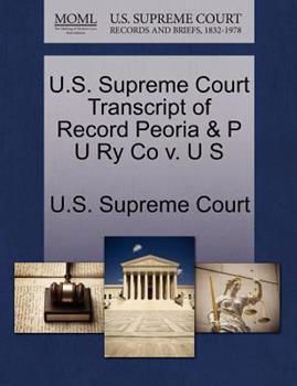 Paperback U. S. Supreme Court Transcript of Record Peoria and P U Ry Co V. U S Book
