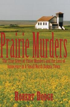 Prairie Murders: The True Story of Three Muders and the Loss of Innocence in a Small North Dakota Town 0878393269 Book Cover