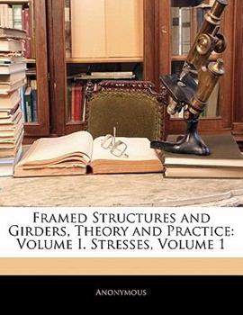 Paperback Framed Structures and Girders, Theory and Practice : Volume I. Stresses, Volume 1 Book