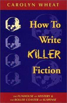 How to Write Killer Fiction: The Funhouse of Mystery & the Roller Coaster of Suspense 1880284626 Book Cover