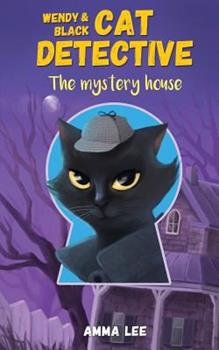 The Mystery House - Book #1 of the Wendy & Black The Cat Detective