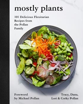 Mostly Plants: 101 Delicious Flexitarian Recipes from the Pollan Family 0062821385 Book Cover