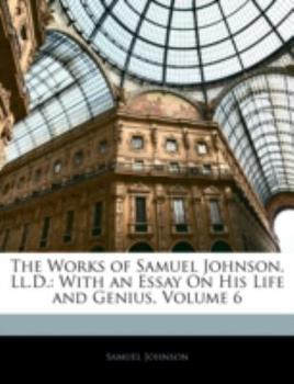 Paperback The Works of Samuel Johnson, Ll D : With an Essay on His Life and Genius, Volume 6 Book