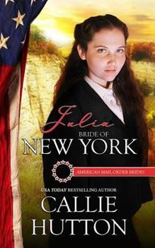 Julia: Bride of New York - Book #11 of the American Mail-Order Brides