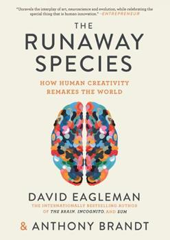 The Runaway Species: How Human Creativity Remakes the World 1948226030 Book Cover