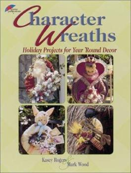 Character Wreaths: 12 Holiday Projects for Year Round Decor 087349380X Book Cover