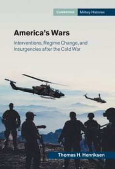 America's Wars: Interventions, Regime Change, and Insurgencies after the Cold War - Book  of the Cambridge Military Histories