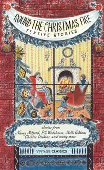 Round the Christmas Fire: Festive Stories 0099577070 Book Cover