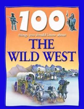 100 Things You Should Know About the Wild West (100 Things You Should Know About...) 1842360000 Book Cover
