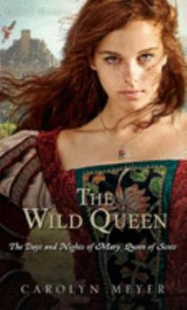 The Wild Queen: The Days and Nights of Mary, Queen of Scots - Book #7 of the Young Royals