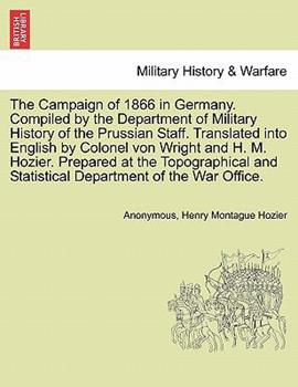 Paperback The Campaign of 1866 in Germany. Compiled by the Department of Military History of the Prussian Staff. Translated Into English by Colonel Von Wright a Book