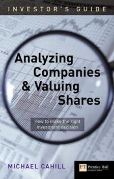 Analyzing Companies and Valuing Shares: How to Make the Right Investment Decision (Investor's Guide) (Investor's Guide) (Investor's Guide) (Investor's Guide) 0273663631 Book Cover