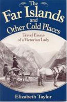 The Far Islands and Other Cold Places: Travel Essays of a Victorian Lady 1880654113 Book Cover