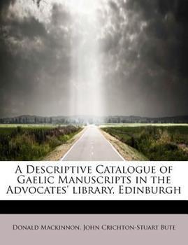 Paperback A Descriptive Catalogue of Gaelic Manuscripts in the Advocates' Library, Edinburgh Book