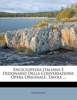 Paperback Enciclopedia Italiana e Dizionario Della Conversazione : Opera Originale. Tavole ... Book