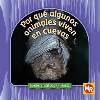 Why Animals Live in Caves - Book  of the ¿Dónde Viven los Animales?