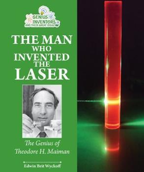 Laser Man: Theodore H. Maiman and His Brilliant Invention 0766041387 Book Cover