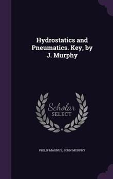 Hydrostatics and Pneumatics. Key, by J. Murphy 1341272206 Book Cover