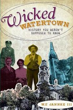 Wicked Watertown: History You Weren't Supposed to Know - Book  of the Wicked Series