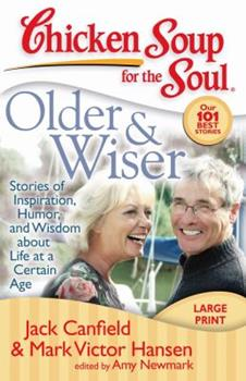 Chicken Soup for the Soul: Older & Wiser: Stories of Inspiration, Humor, and Wisdom about Life at a Certain Age (Chicken Soup for the Soul; Our 101 Best Stories)