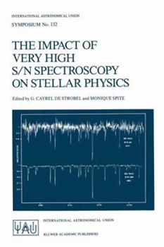 Hardcover The Impact of Very High S/N Spectroscopy on Stellar Physics: Proceedings of the 132nd Symposium of the International Astronomical Union Held in Paris, Book