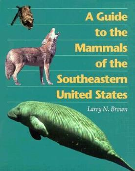 A Guide to the Mammals of the Southeastern United States 0870499661 Book Cover