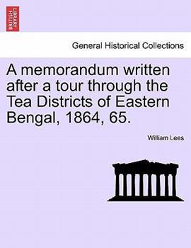 Paperback A Memorandum Written After a Tour Through the Tea Districts of Eastern Bengal, 1864, 65. Book