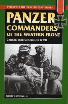 Panzer Commanders of the Western Front: German Tank Generals in World War II - Book  of the Stackpole Military History