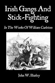 Irish Gangs and Stick Fighting: In the Works of William Carleton 1401019811 Book Cover