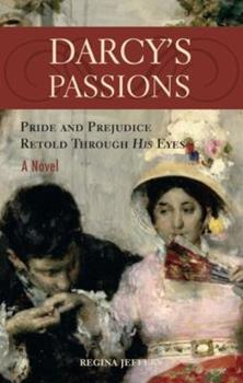 Darcy's Passions: Pride and Prejudice Through His Eyes