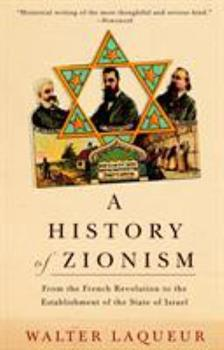 A History of Zionism: From the French Revolution to the Establishment of the State of Israel 1567311008 Book Cover