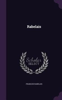 Rabelais. Avec Une Introd. Par Edmond Huguet 1357261047 Book Cover