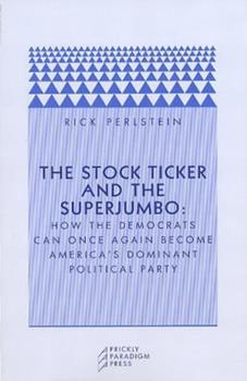 Paperback The Stock Ticker and the Superjumbo: How the Democrats Can Once Again Become America's Dominant Political Party Book