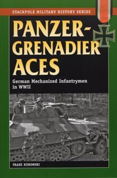 Panzergrenadier Aces: German Mechanized Infantrymen in World War II - Book  of the Stackpole Military History