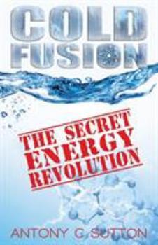 Cold Fusion:  The Secret Energy Revolution