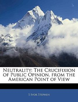 Paperback Neutrality : The Crucifixion of Public Opinion, from the American Point of View Book