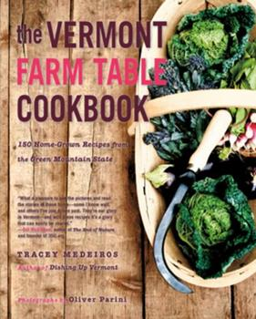 The Vermont Farm Table Cookbook: 150 Home Grown Recipes from the Green Mountain State 1581571666 Book Cover